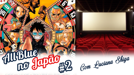 All Blue no Japão #2 – One Piece Gold nos Cinemas!